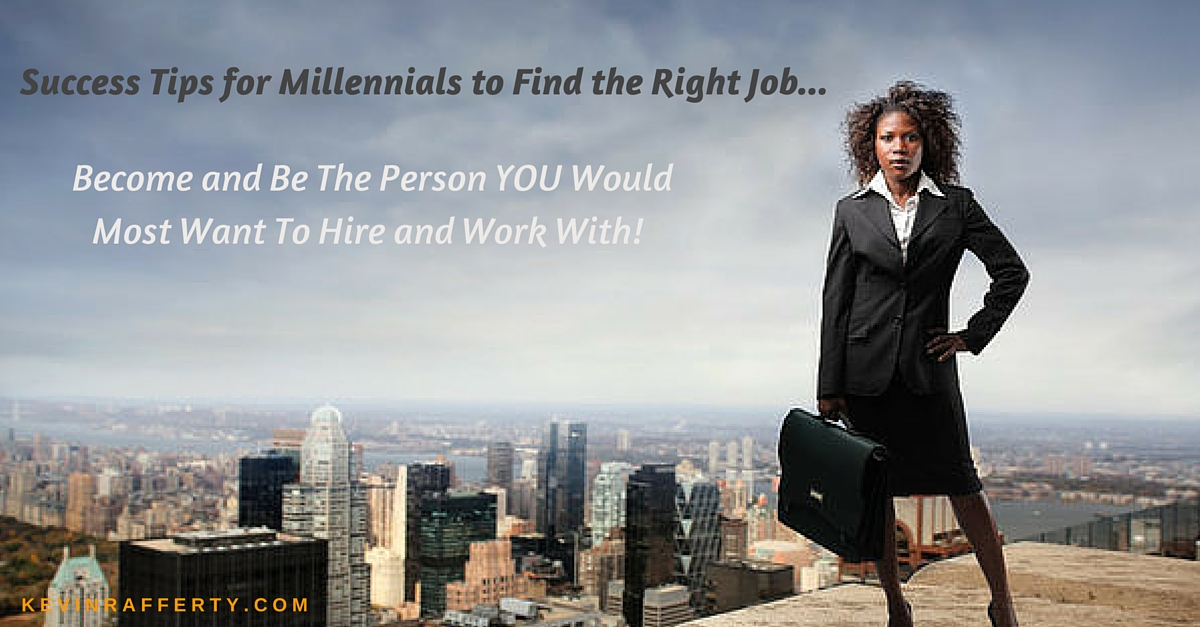 Seven Success Tips for Millennials to Find the Right Job